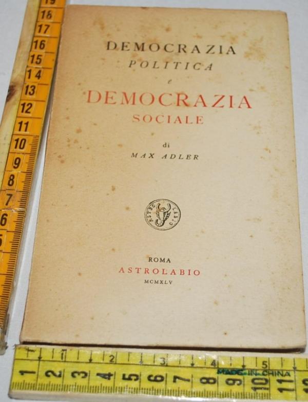 Adler Max - Democrazia politica e democrazia sociale  Astrolabio