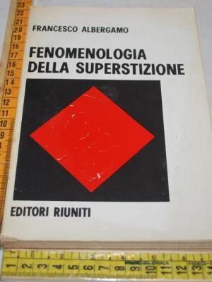 Albergamo Francesco - Fenomenologia della superstizione - Ed Riu
