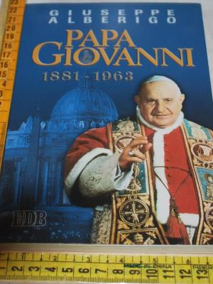 Alberigo Giuseppe - Papa Giovanni 1881-1963 - EDB