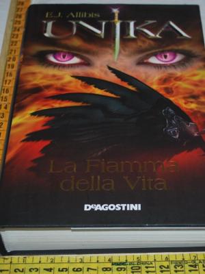 Allibis E. J. - Unika La fiamma della vita - DeAgostini