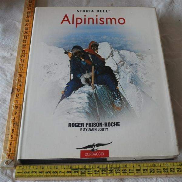 Frison-Roche Roger Jouty Sylvain - Storia dell'alpinismo - Corbaccio