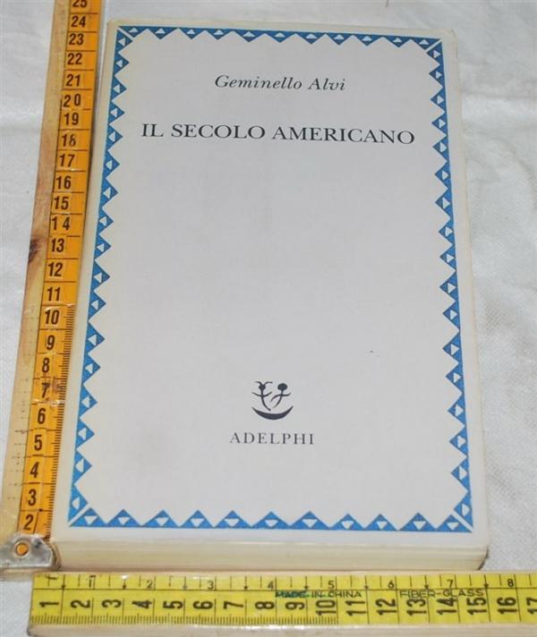 Alvi Geminello - Il secolo americano - Adelphi