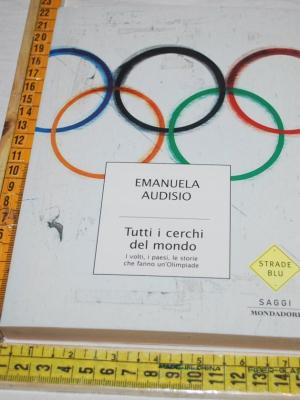 Audisio Emanuela - Tutti i cerchi del mondo - Mondadori Strade Blu
