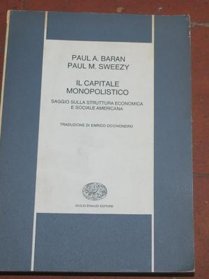 Baran Sweezy - Il capitale monopolistico - Einaudi Bibl Scientifica