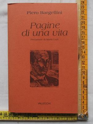 Bargellini Piero - Pagine di una vita - Vallecchi