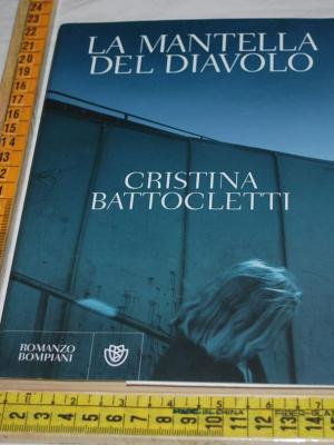 Battocletti Cristina - La mantella del diavolo - Bompiani