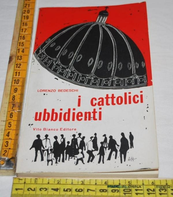 Bedeschi Lorenzo - I cattolici disubbidienti - Vito Bianco editore