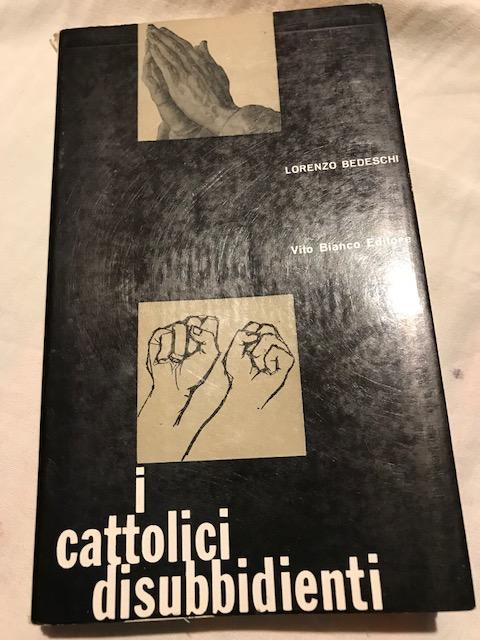 Bedeschi Lorenzo - I cattolici disubbidienti - Vito Bianco