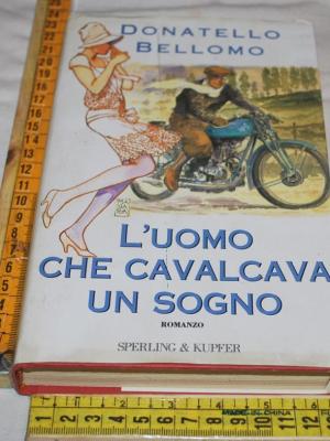 Bellomo Donatello - L'uomo che cavalcava un sogno - Sperling & Kupfer