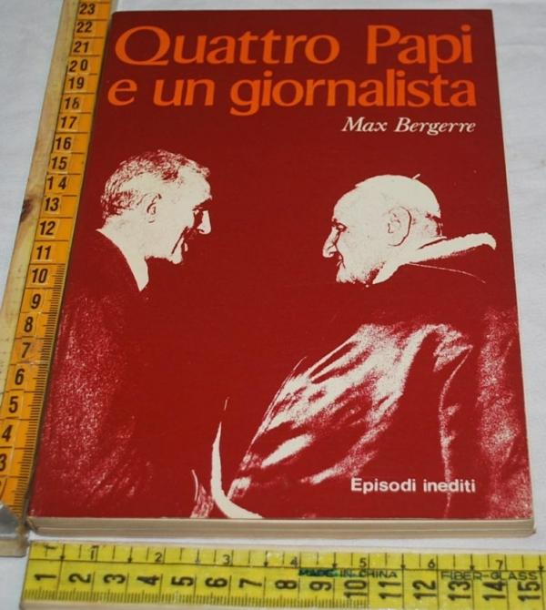 Bergerre Max - Quattro Papi e un giornalista - Edizioni Paoline
