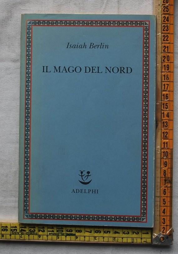 Berlin Isaiah - Il mago del nord - Adelphi saggi