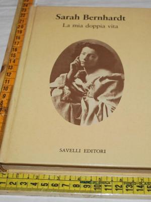 Bernhardt Sarah - La mia doppia vita - Savelli