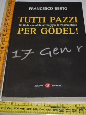 Berto Francesco - Tutti pazzi per Godel - Laterza