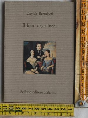 Bertolotti Davide - Il filtro degli Inchi - Sellerio
