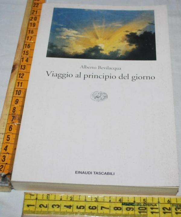 Bevilacqua Alberto - Viaggio al principio del giorno - ET Einaudi
