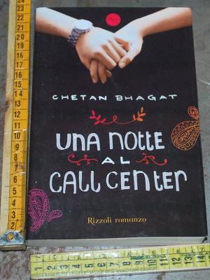 Bhagat Chetan - Una notte al call center - Rizzoli