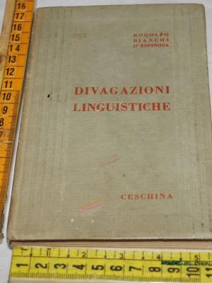 Bianchi D'Espinosa Rodolfo - Divagazioni linguistiche - Ceschina