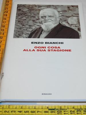 Bianchi Enzo - Ogni cosa alla sua stagione - Einaudi