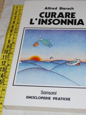 Bierach Alfred - Curare l'insonnia - Sansoni