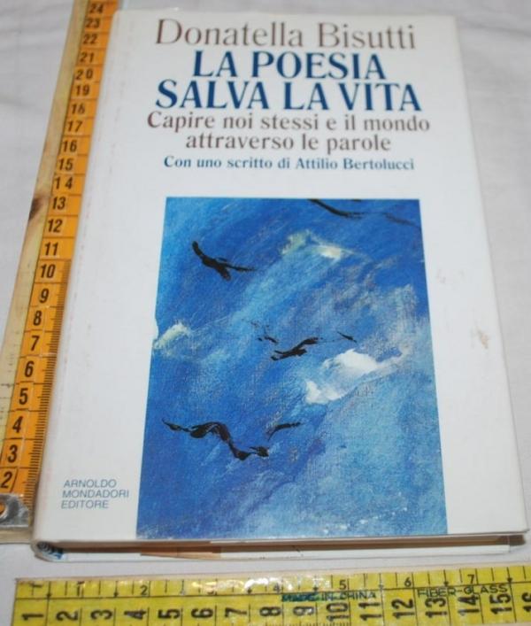 Bisutti Donatella - La poesia salva la vita - Mondadori