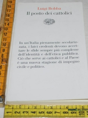 Bobba Luigi - Il posto dei cattolici - Einaudi Vele