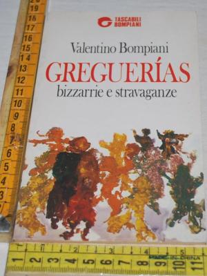 Bompiani Valentino - Greguerias Greguerìas bizzarrie e stravaganze - Tascabili Bompiani