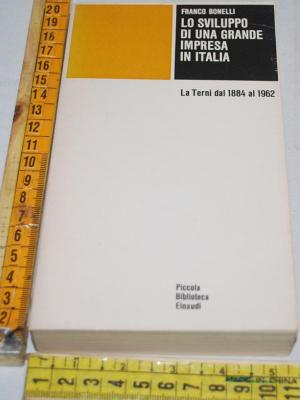 Bonelli Franco - Lo sviluppo di una grande impresa in Italia - Einaudi PBE