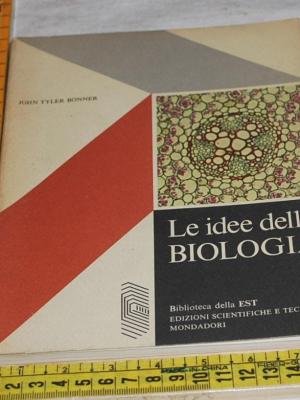 Bonner John Tyler - Le idee della biologia - Est Mondadori