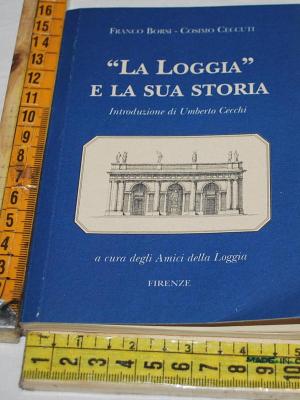 """Borsi Franco Ceccuti Cosimo - """"La loggia"""" e la sua storia"""