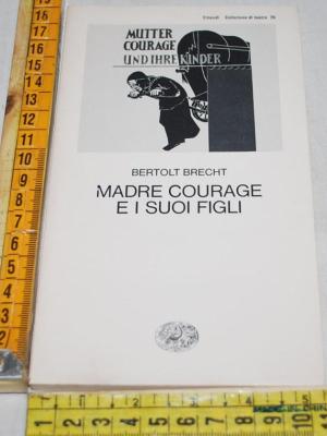 Brecht Bertold - Madre Courage e i suoi figli - Einaudi Teatro 26