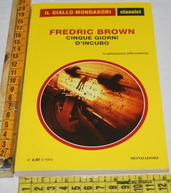 Brown Fredric - Cinque giorni d'incubo - 1290 Classici Giallo