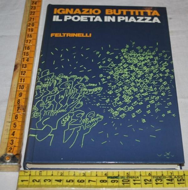 Buttitta Ignazio - Il poeta in piazza - Feltrinelli