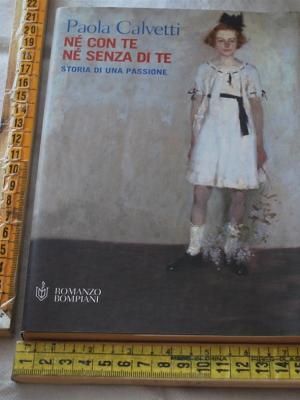 Calvetti Paola - Né con te né senza di te - Bompiani