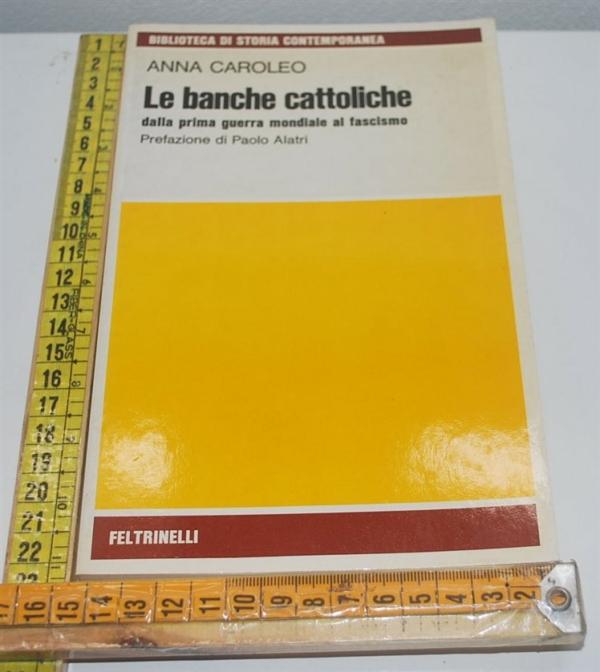 Caroleo Anna - Le banche cattoliche - Feltrinelli
