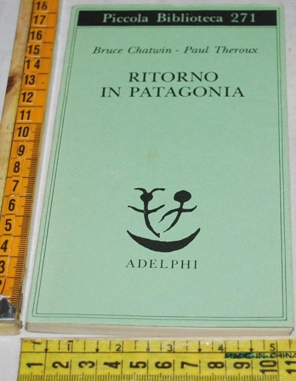 Chatwin Theroux - Ritorno in Patagonia - Adelphi PB