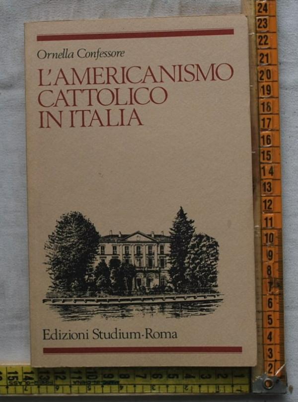 Confessore Ornella - L'americanismo cattolico in Italia - Editrice Studium
