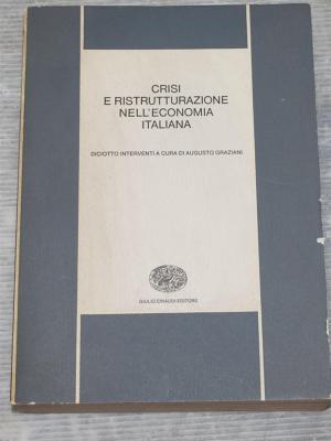 Graziani Augusto - Crisi e ristrutturazione nell'economia italiana - Einaudi