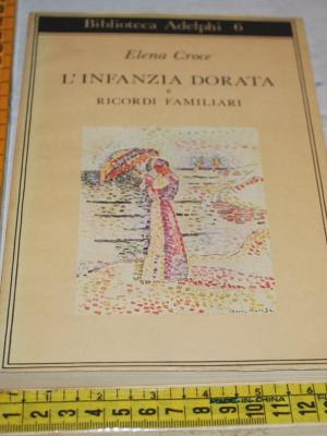 Croce Elena - L'infanzia dorata - Biblioteca Adelphi
