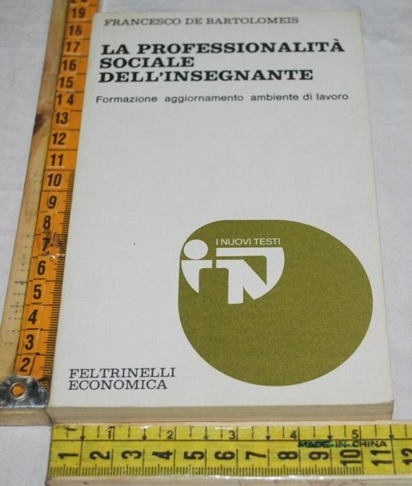 De Bartolomeis Francesco - La professionalità sociale dell'insegnante - NT Feltrinelli