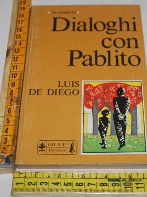 De Diego Luis - Dialoghi con Pablito - Giunti Marzocco