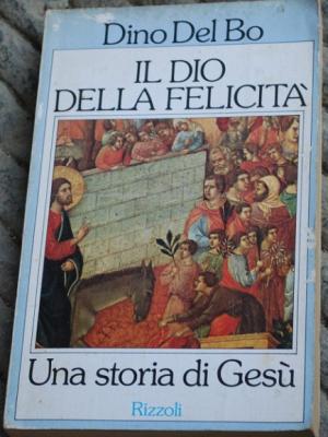 Del Bo Dino - Il Dio della felicità Una storia di Gesù - Rizzoli