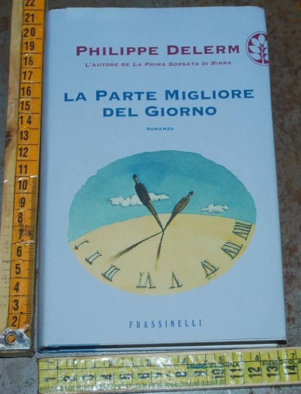 Delerm Philippe - La parte migliore del giorno - Frassinelli