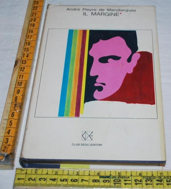 Mandiargues André Pieyre de - Il margine - CDE