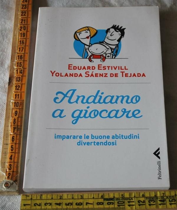 Estivill Eduard De Tejada - Andiamo a giocare - Feltrinelli