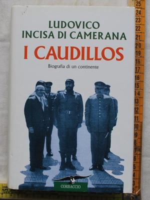 Incisa di Camerana Ludovico - I caudillos - Corbaccio