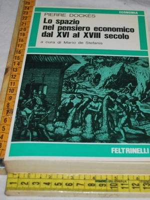 Dockès Dockes Pierre - Lo spazio nel pensiero economico dal XVI al XVIII secolo - Feltrinelli