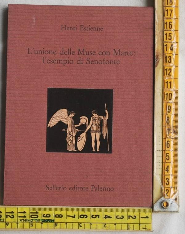 Estienne Henri - L'unione delle Muse con Marte: l'esempio di Senofonte - Sellerio