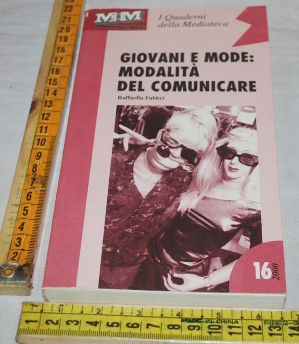 I quaderni della Mediateca 16/2000 - Raffaella Fabbri - Giovani e mode: Modalità del comunicare