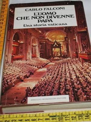 Falconi Carlo - L'uomo che non divenne papa - Mondadori