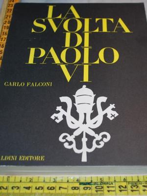 Falconi Carlo - La svolta di Paolo VI - Ubaldini editore